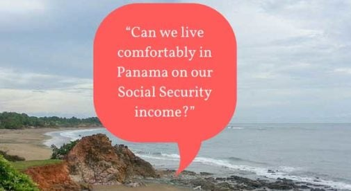 """Can we live comfortably in Panama on our Social Security income?"""