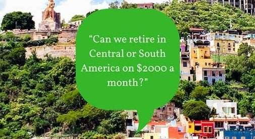 """Can we retire in Central or South America on $2000 a month?"""