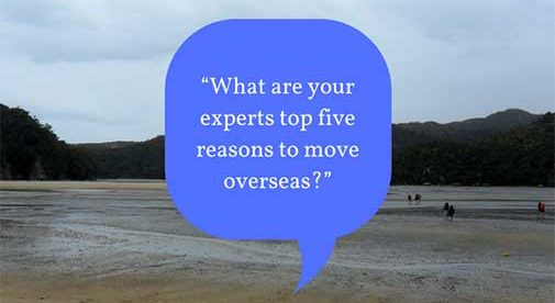 """What-are-your-experts-top-five-reasons-to-move-overseas-"""