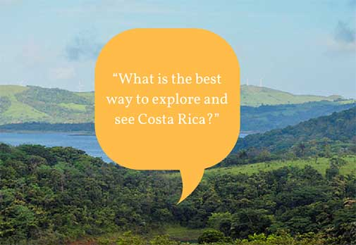 """""""What is the best way to explore and see Costa Rica?"""""""