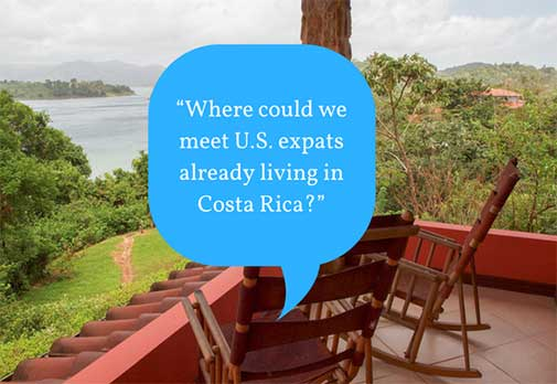 """""""Where could we meet U.S. expats already living in Costa Rica?"""""""