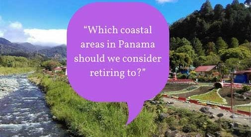 """Which coastal areas in Panama should we consider retiring to?"""