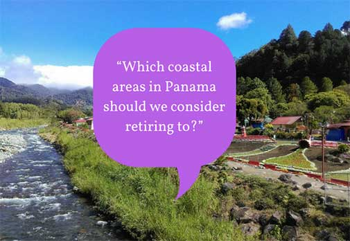 """""""Which coastal areas in Panama should we consider retiring to?"""""""