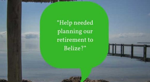 """Help needed planning our retirement to Belize?"""