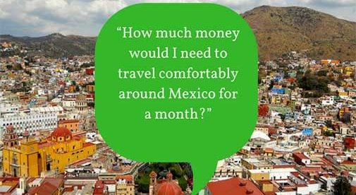 """How much money would I need to travel comfortably around Mexico for a month?"""