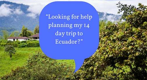 """Looking for help planning my 14 day trip to Ecuador?"""