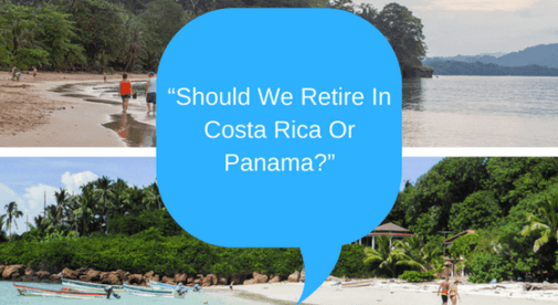 Should We Retire In Costa Rica Or Panama