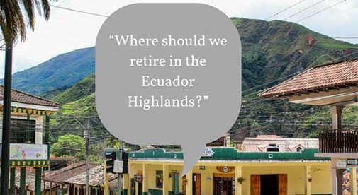 """Where Should We Retire In The Ecuador Highlands?"""