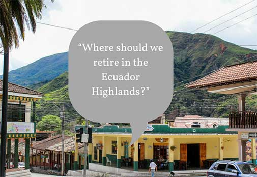 """""""Where should we retire in the Ecuador Highlands?"""""""