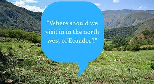 """Where should we visit in in the north west of Ecuador?"""