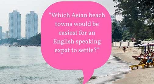 """Which Asian beach towns would be easiest for an English speaking expat to settle?"""
