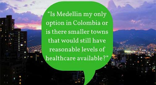"""Is Medellin my only option in Colombia or is there smaller towns that would still have reasonable levels of healthcare available?"""