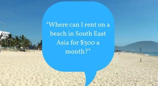 """Where can I rent on a beach in South East Asia for $300 a month?"""