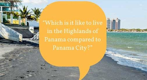 """Which is it like to live in the Highlands of Panama compared to Panama City?"""