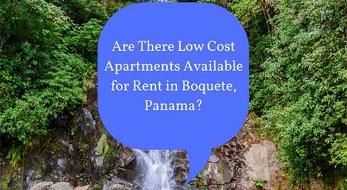 Are There Low Cost Apartments Available for Rent in Boquete, Panama?