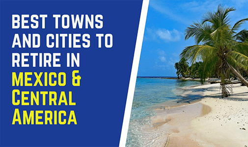 The Best Towns and Cities to Retire in Mexico and Central America