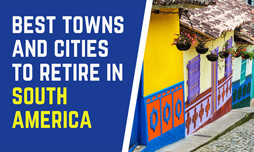 The Best Towns and Cities to Retire in South America
