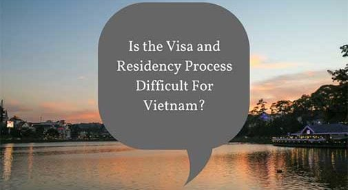 Is the Visa and Residency Process Difficult For Vietnam?