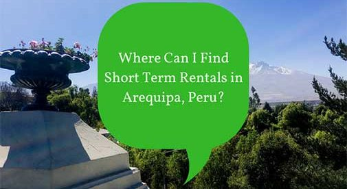 Where Can I Find Short Term Rentals in Arequipa, Peru