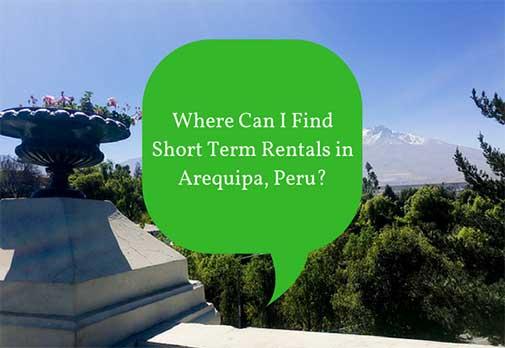 Where Can I Find Short Term Rentals in Arequipa, Peru?