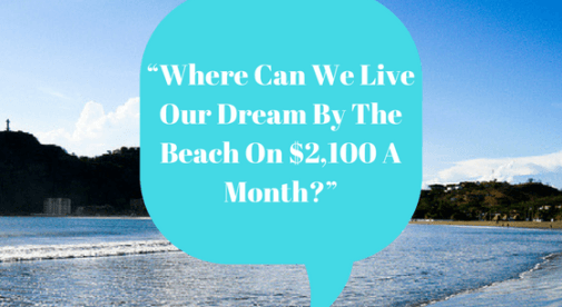Where Can We Live Our Dream By The Beach On 2100 A Month