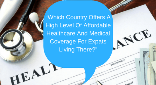 Which Country Offers A High Level Of Affordable Healthcare And Medical Coverage For Expats Living There