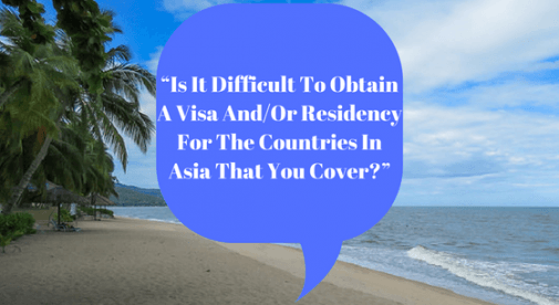 Is It Difficult To Obtain A Visa And Or Residency For The Countries In Asia That You Cover