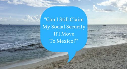 Can I Still Claim My Social Security If Move To Mexico