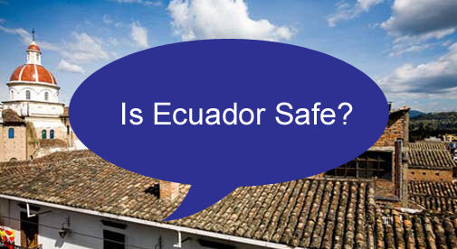 is ecuador safe you re going to be surprised by the answer