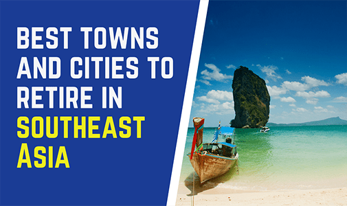 The Best Towns and Cities to Retire in Southeast Asia