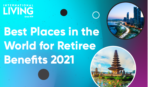 Best Places in the World for Retiree Benefits in 2021